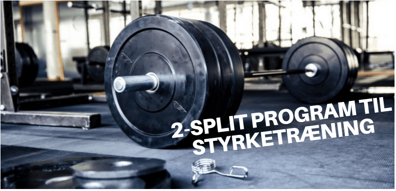 2-split program til styrketræning!
